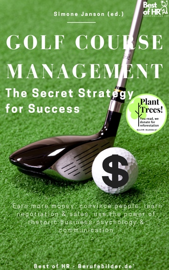 Golf Course Management - The Secret Strategy for Success - Earn more money convince people learn negotiation & sales use the power of rhetoric business-psychology & communication - cover