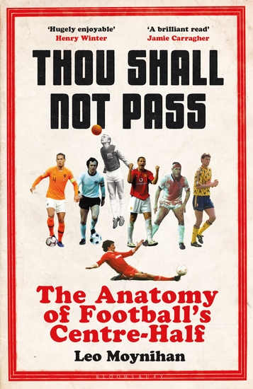 Thou Shall Not Pass - The Anatomy of Football's Centre-Half - cover