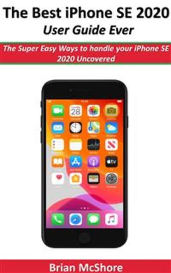 The Best iPhone SE 2020 User Guide Ever - The Super Easy Ways to handle your iPhone SE 2020 Uncovered - cover