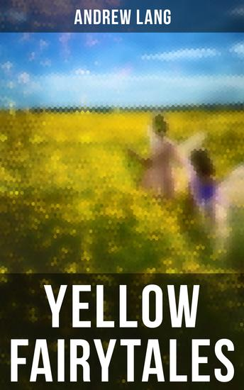 Yellow Fairytales - 48 Short Stories & Tales of Fantasy and Magic - cover