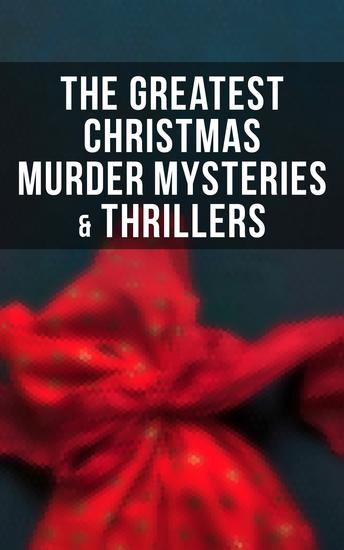 The Greatest Christmas Murder Mysteries & Thrillers - The Blue Carbuncle The Silver Hatchet A Christmas Tragedy The Abbot's Ghost Told After Supper… - cover