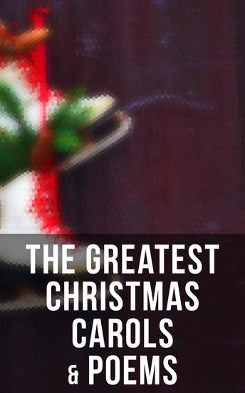 The Greatest Christmas Carols & Poems - 150+ Holiday Songs Poetry & Rhymes - cover