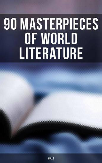 90 Masterpieces of World Literature (VolII) - Novels Poetry Plays Short Stories Essays Psychology & Philosophy - cover