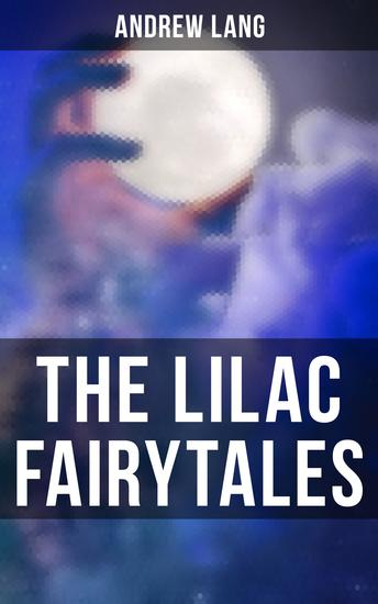 The Lilac Fairytales - 33 Enchanted Tales & Fairy Stories - cover
