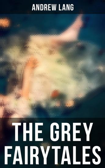 The Grey Fairytales - 35 Traditional Stories & Fairly Tales - cover