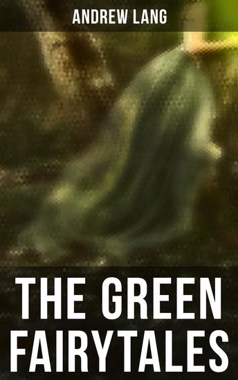 The Green Fairytales - 42 Traditional Stories & Fairly Tales - cover