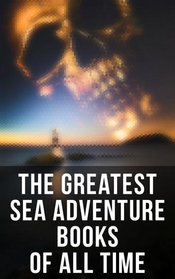 The Greatest Sea Adventure Books Of All Time - Lord Jim Captain Blood Robinson Crusoe The Pirate The Sea Wolf Moby Dick Treasure Island… - cover