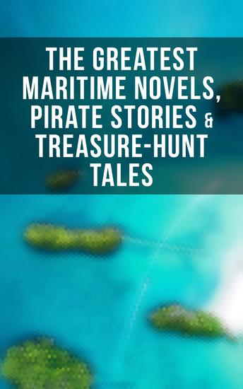The Greatest Maritime Novels Pirate Stories & Treasure-Hunt Tales - The Mutiny of the Elsinore 20 000 Leagues under the Sea The Sea-Hawk Captain Blood The Pirate… - cover