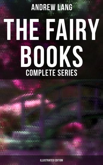 The Fairy Books - Complete Series (Illustrated Edition) - 400+ Tales in One Edition - cover