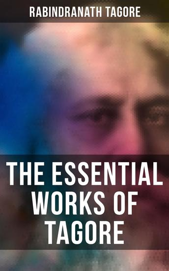 The Essential Works of Tagore - Including the Autobiography & Collected Letters - cover