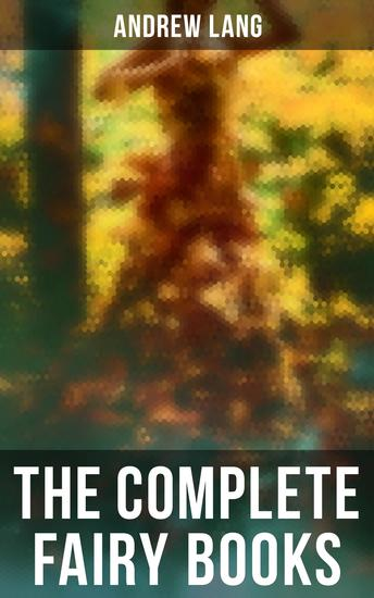 The Complete Fairy Books - 400+ Stories in One Edition - cover