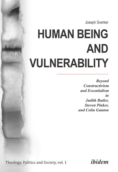 Human Being and Vulnerability - Beyond Constructivism and Essentialism in Judith Butler Steven Pinker and Colin Gunton - cover