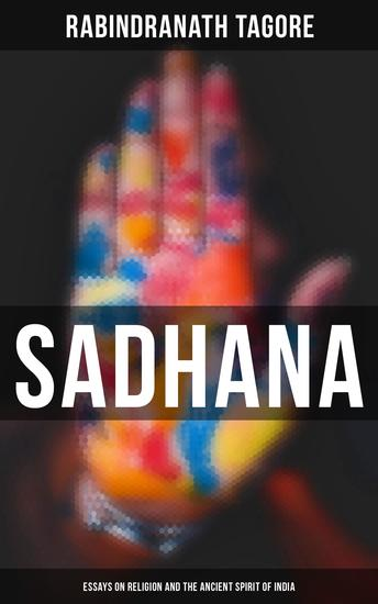 Sadhana: Essays on Religion and the Ancient Spirit of India - cover