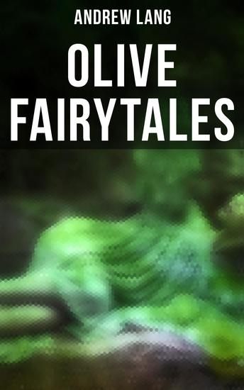 Olive Fairytales - 29 Fairy Stories Epic Tales & Legends - cover