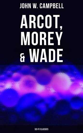 Arcot Morey & Wade (Sci-Fi Classics) - The Black Star Passes Islands of Space & Invaders from the Infinite - cover