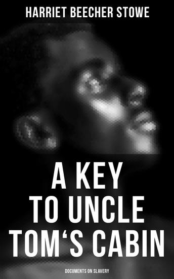 A Key to Uncle Tom's Cabin: Documents on Slavery - cover