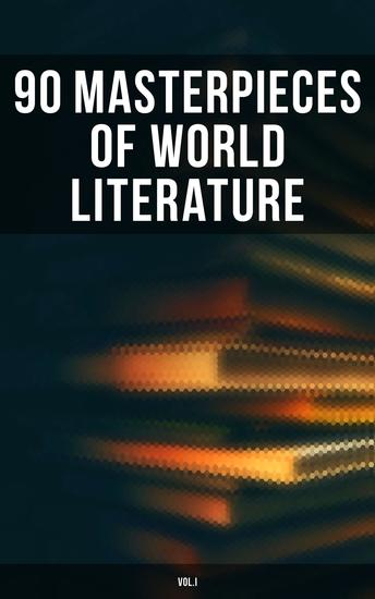 90 Masterpieces of World Literature (VolI) - Novels Poetry Plays Short Stories Essays Psychology & Philosophy - cover