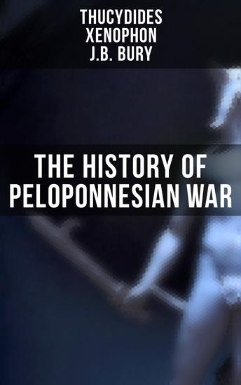 The History of Peloponnesian War - According to Contemporary Historians Thucydides and Xenophon - cover