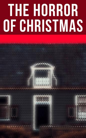 The Horror Of Christmas - Collection of the Best Ghost Stories Supernatural Mysteries & Gothic Horrors - cover