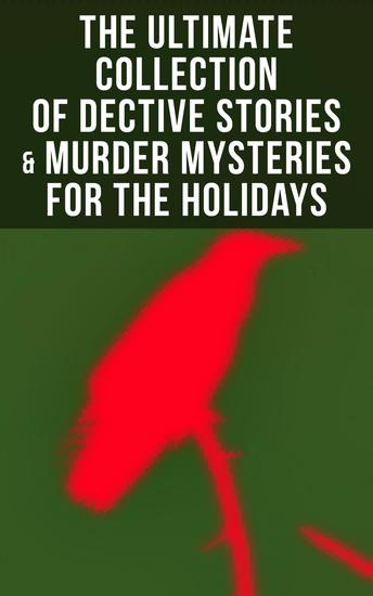 The Ultimate Collection of Dective Stories & Murder Mysteries for the Holidays - Sherlock Holmes Adventures Hercule Poirot Cases Father Brown Mysteries Arsene Lupin - cover