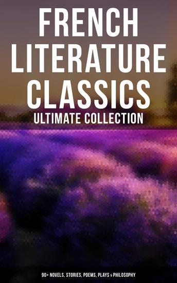 French Literature Classics - Ultimate Collection: 90+ Novels Stories Poems Plays & Philosophy - cover
