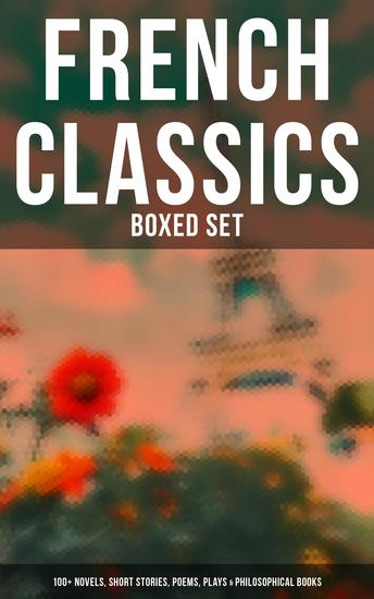 French Classics - Boxed Set: 100+ Novels Short Stories Poems Plays & Philosophical Books - cover
