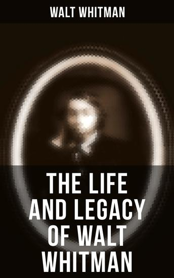 The Life and Legacy of Walt Whitman - Memoirs & Letters of Walt Whitman - cover