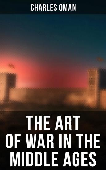 The Art of War in the Middle Ages - 378-1515 - cover