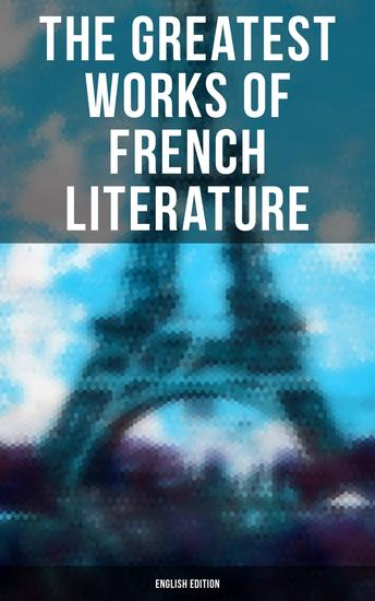 The Greatest Works of French Literature - Notre-Dame Germinal Candide Father Goriot Bel-Ami Madame Bovary The Three Musketeers Emile… - cover