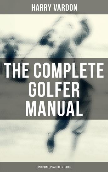 The Complete Golfer Manual: Discipline Practice & Tricks - cover