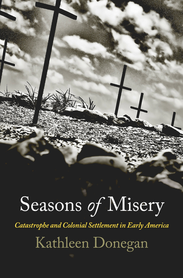 Seasons of Misery - Catastrophe and Colonial Settlement in Early America - cover