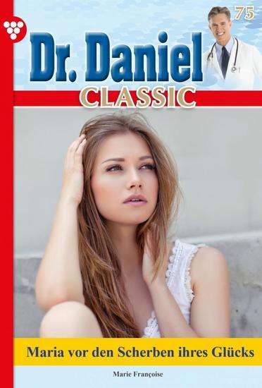 Dr Daniel Classic 75 – Arztroman - Maria vor den Scherben ihres Glücks - cover
