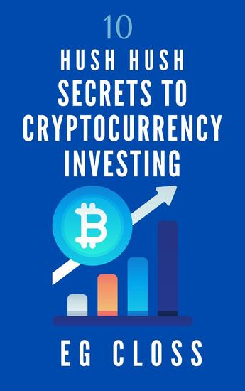 10 Hush Hush Secrets to Cryptocurrency Investing - cover