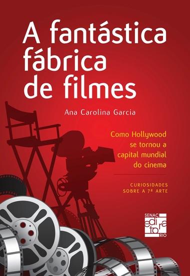 A fantástica fábrica de filmes - como Hollywood se tornou a capital mundial do cinema - cover