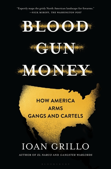 Blood Gun Money - How America Arms Gangs and Cartels - cover