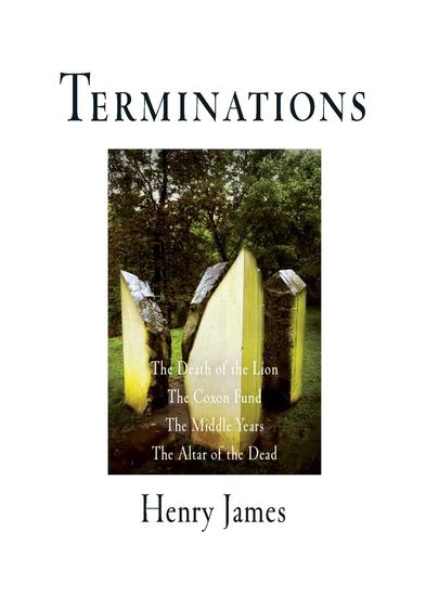 Terminations - The Death of the Lion The Coxon Fund The Middle Years The Altar of the Dead - cover