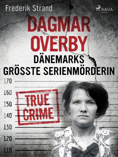 Dagmar Overby: Dänemarks größte Serienmörderin - cover