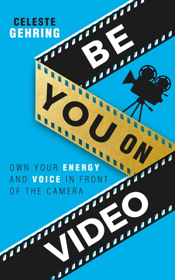 Be You On Video - Own Your Energy and Voice in Front of the Camera - cover