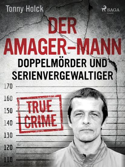 Der Amager-Mann Doppelmörder und Serienvergewaltiger - cover
