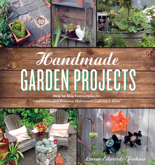 Handmade Garden Projects - Step-by-Step Instructions for Creative Garden Features Containers Lighting & More - cover