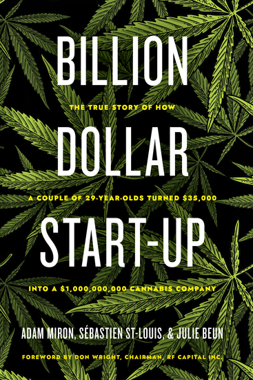 Billion Dollar Start-Up - The True Story of How a Couple of 29-Year-Olds Turned $35000 into a $1000000000 Cannabis Company - cover