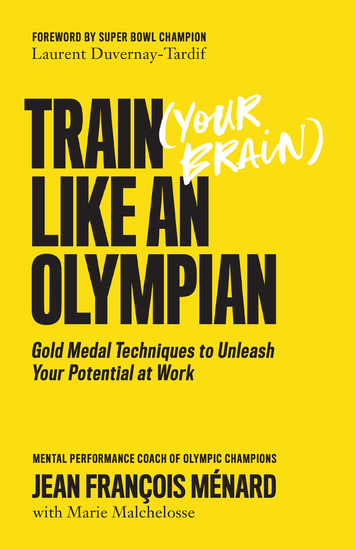Train (Your Brain) Like an Olympian - Gold Medal Techniques to Unleash Your Potential at Work - cover