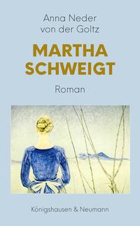 Martha schweigt von Anna Neder von der Goltz lesen