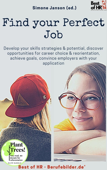 Find your Perfect Job - Develop your skills strategies & potential discover opportunities for career choice & reorientation achieve goals convince employers with your application - cover