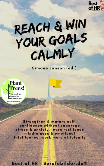Reach & Win your Goals Calmly - Strengthen & mature self-confidence without sabotage stress & anxiety learn resilience mindfulness & emotional intelligence work more efficiently - cover