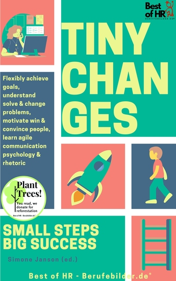 Tiny Changes! Small Steps Big Success - Flexibly achieve goals understand solve & change problems motivate win & convince people learn agile communication psychology & rhetoric - cover
