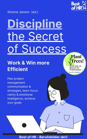 Discipline – the Secret of Success! Work & Win more Efficient - Plan project management communication & strategies learn focus clarity & emotional intelligence achieve your goals - cover