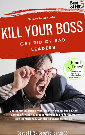 Kill your Boss! Get Rid of Bad Leaders - Use communication manipulation techniques & the power of rhetoric overcome your fears for better self-confidence win the courage to resign - cover