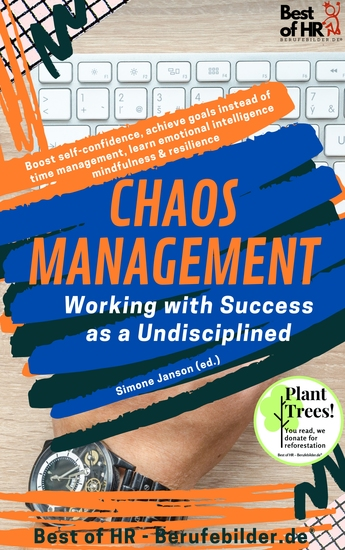 Chaos Management - Working with Success as a Undisciplined - Boost self-confidence achieve goals instead of time management learn emotional intelligence mindfulness & resilience - cover
