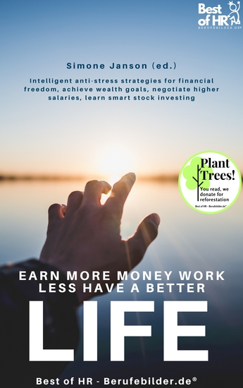 Earn more Money Work less Have a better Life - Intelligent anti-stress strategies for financial freedom achieve wealth goals negotiate higher salaries learn smart stock investing - cover
